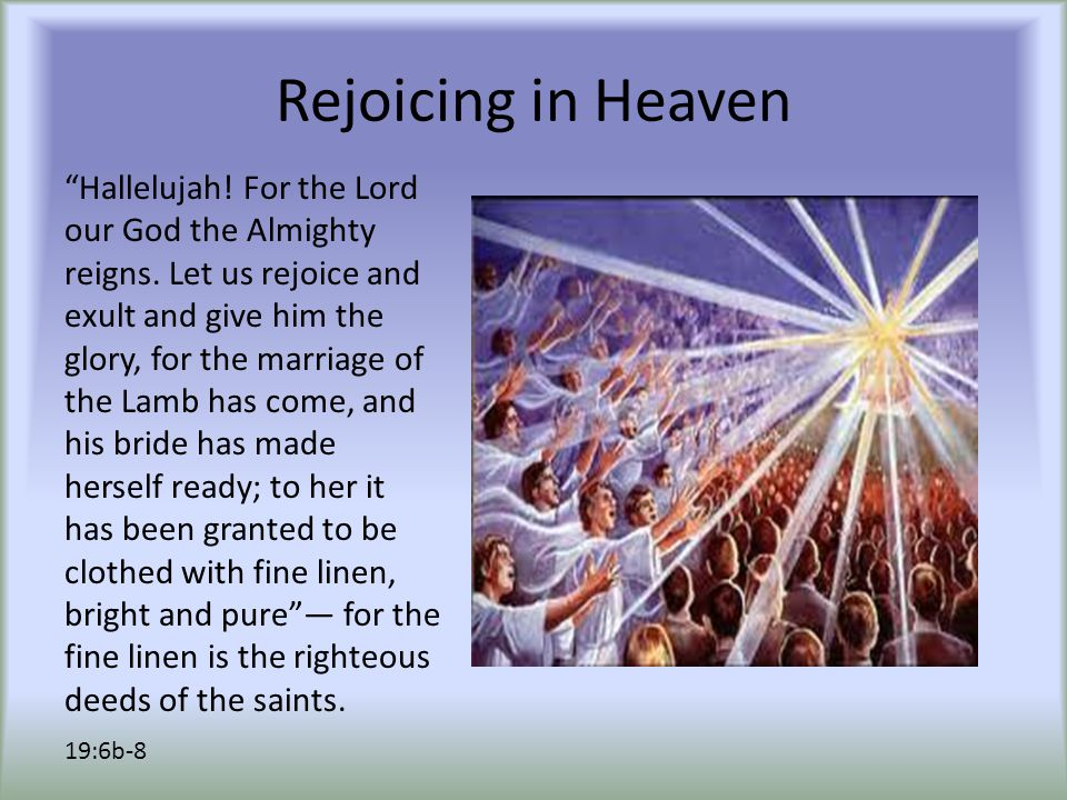 "Rejoicing in Heaven ""Hallelujah! For the Lord our God the Almighty reigns. Let us rejoice and exult and give him the glory, for the marriage of the La"