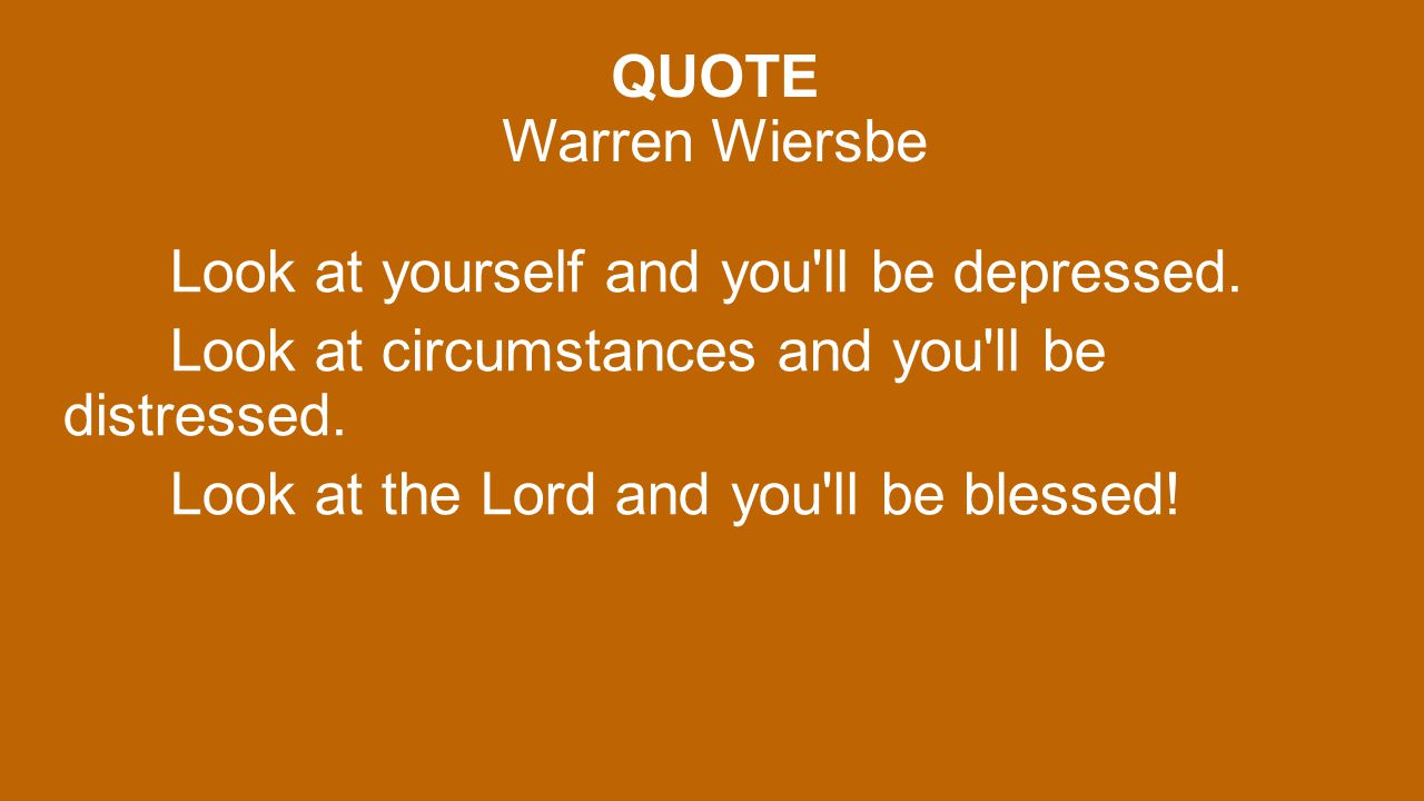 QUOTE Warren Wiersbe Look at yourself and you ll be depressed.