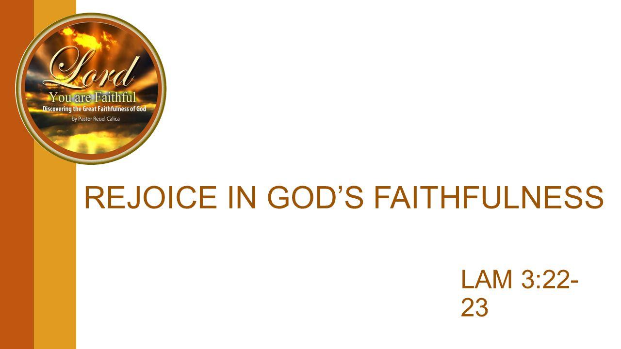 REJOICE IN GOD'S FAITHFULNESS LAM 3:22- 23