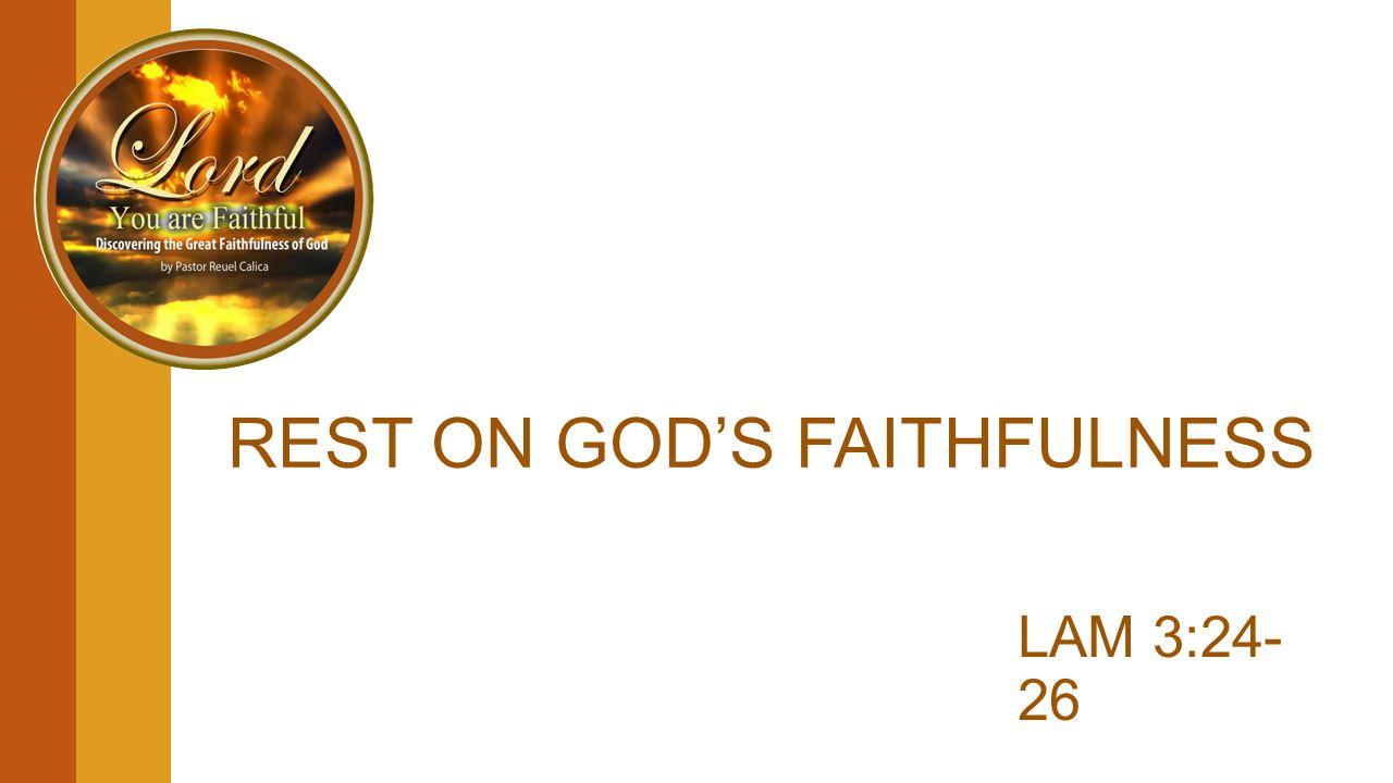 REST ON GOD'S FAITHFULNESS LAM 3:24- 26