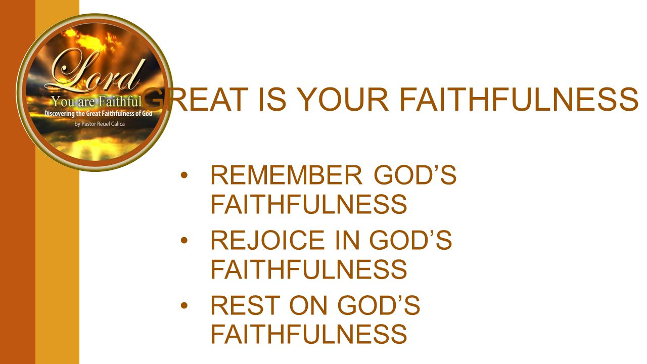 GREAT IS YOUR FAITHFULNESS REMEMBER GOD'S FAITHFULNESS REJOICE IN GOD'S FAITHFULNESS REST ON GOD'S FAITHFULNESS