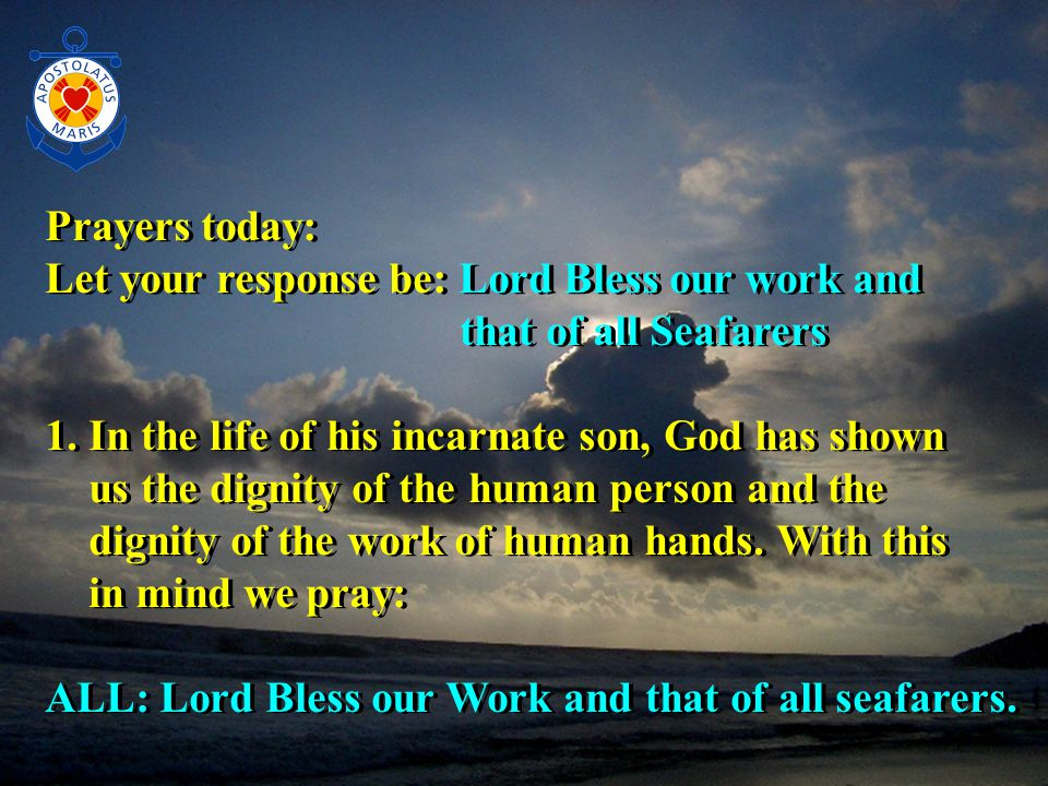 Prayers today: Let your response be: Lord Bless our work and that of all Seafarers 1.