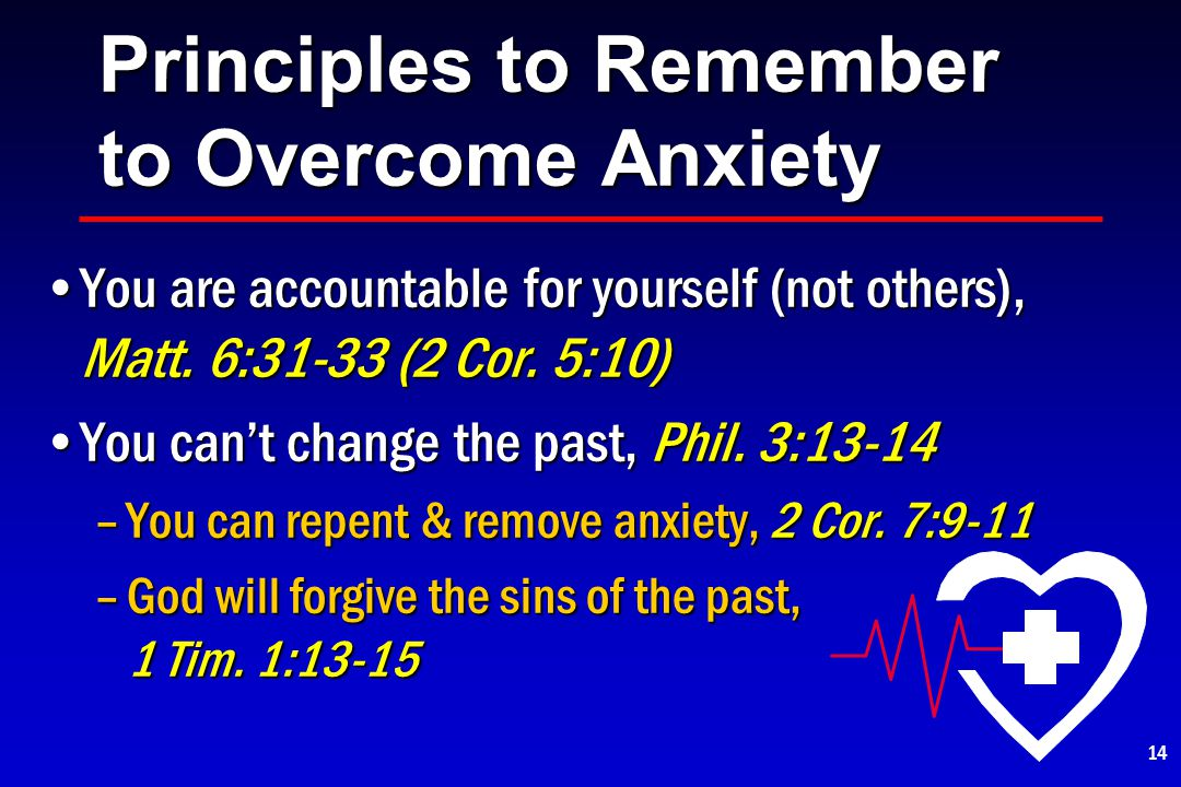 Principles to Remember to Overcome Anxiety You are accountable for yourself (not others), Matt.