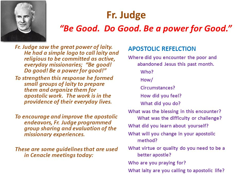 Fr. Judge Be Good. Do Good. Be a power for Good. Fr.