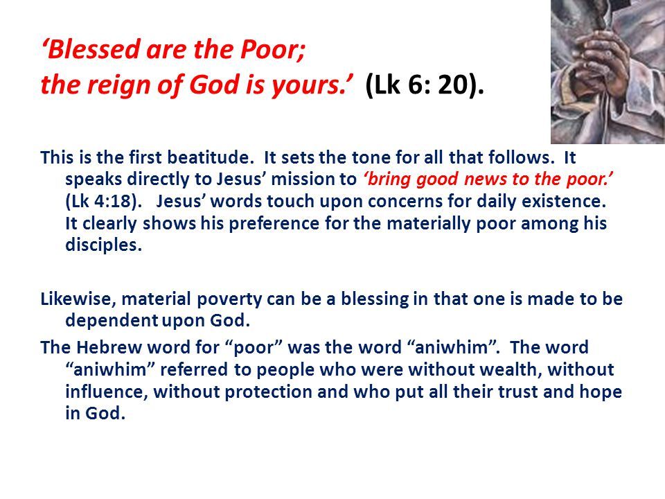 'Blessed are the Poor; the reign of God is yours.' (Lk 6: 20).