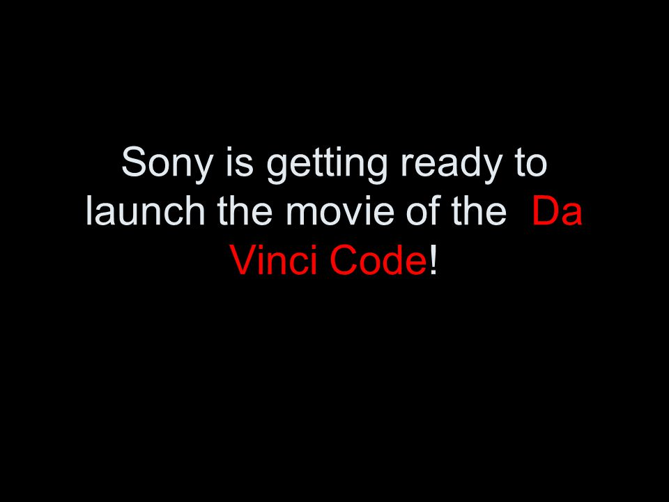 Sony is getting ready to launch the movie of the Da Vinci Code!