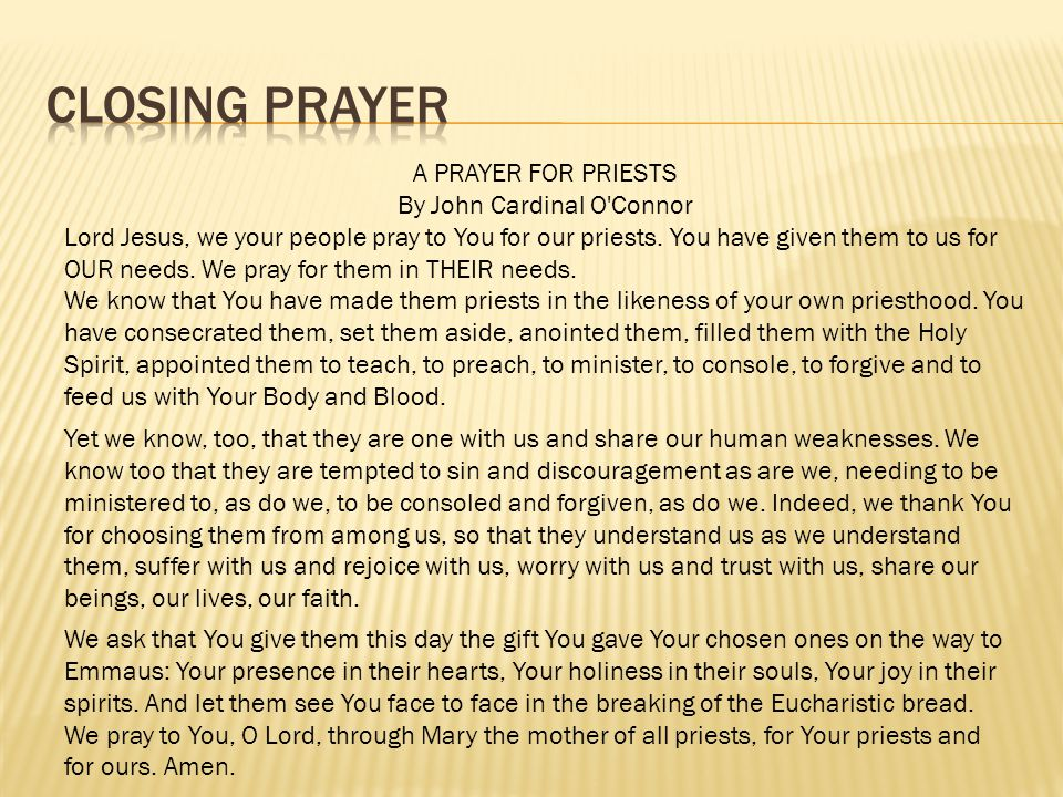 A PRAYER FOR PRIESTS By John Cardinal O'Connor Lord Jesus, we your people pray to You for our priests. You have given them to us for OUR needs. We pra