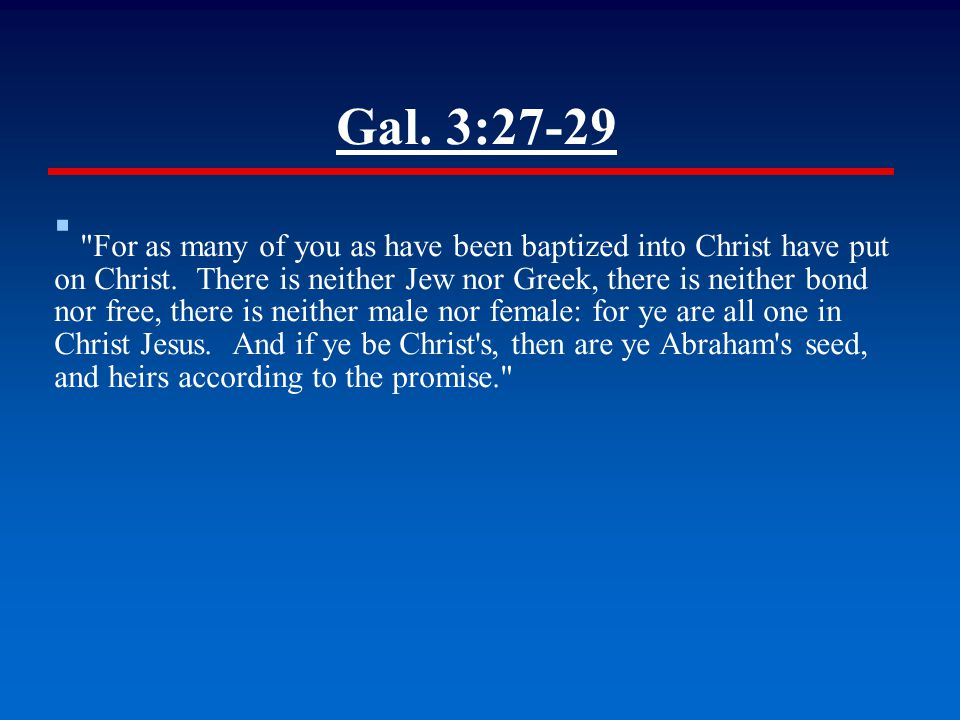 Gal. 3:27-29 ▪ For as many of you as have been baptized into Christ have put on Christ.