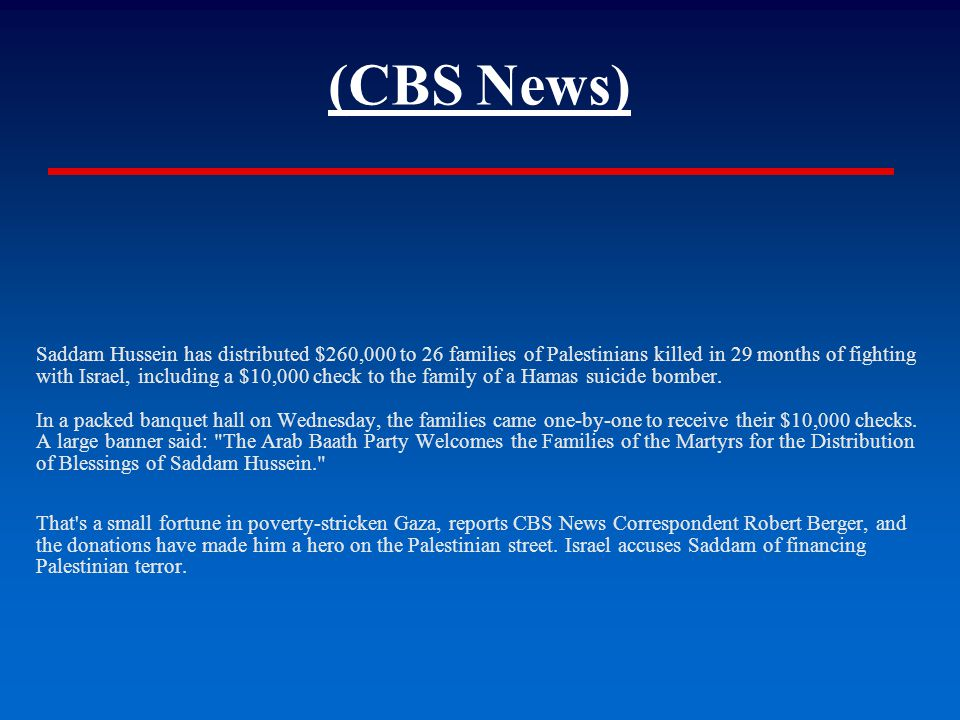 (CBS News) Saddam Hussein has distributed $260,000 to 26 families of Palestinians killed in 29 months of fighting with Israel, including a $10,000 check to the family of a Hamas suicide bomber.
