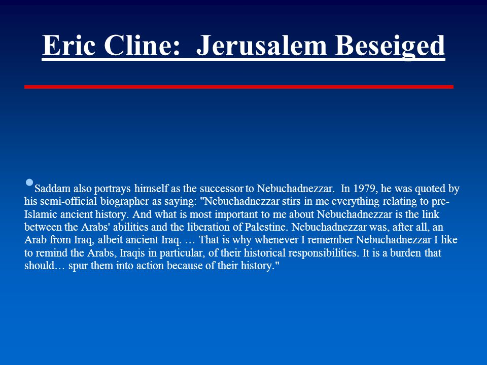 Eric Cline: Jerusalem Beseiged ● Saddam also portrays himself as the successor to Nebuchadnezzar.