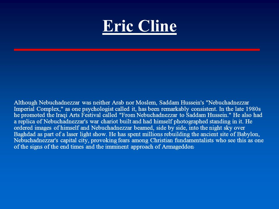 Eric Cline Although Nebuchadnezzar was neither Arab nor Moslem, Saddam Hussein s Nebuchadnezzar Imperial Complex, as one psychologist called it, has been remarkably consistent.