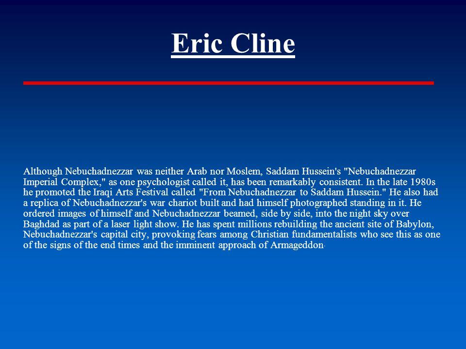 Eric Cline Although Nebuchadnezzar was neither Arab nor Moslem, Saddam Hussein's