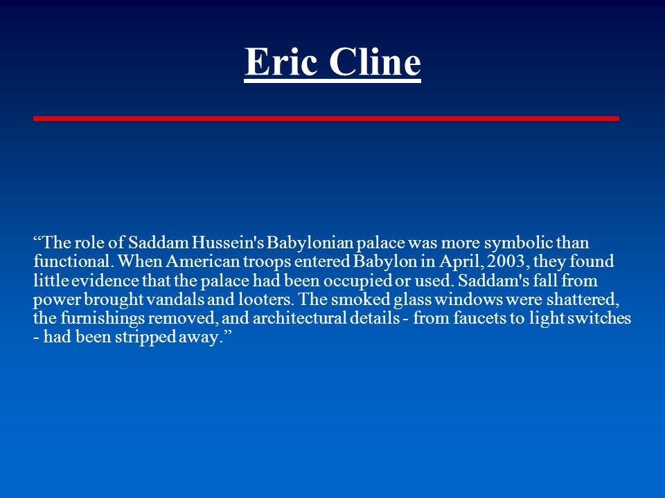 """Eric Cline """"The role of Saddam Hussein's Babylonian palace was more symbolic than functional. When American troops entered Babylon in April, 2003, the"""