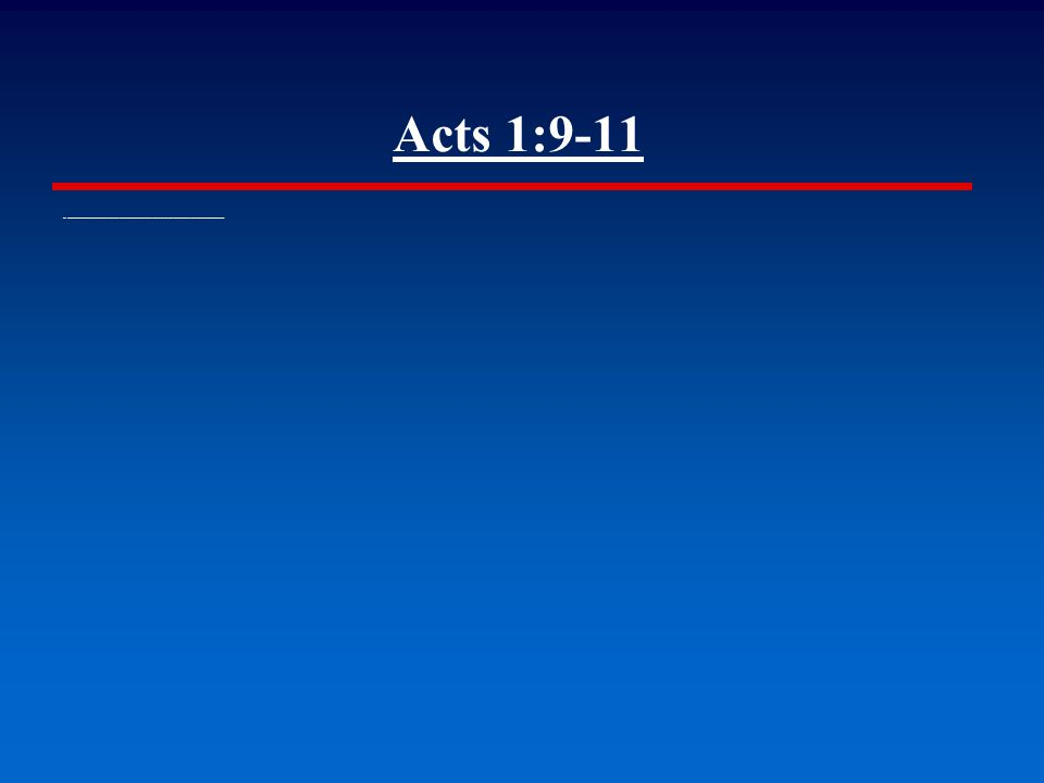 Acts 1:9-11 ▪ And when he had spoken these things, while they beheld, he was taken up; and a cloud received him out of their sight.