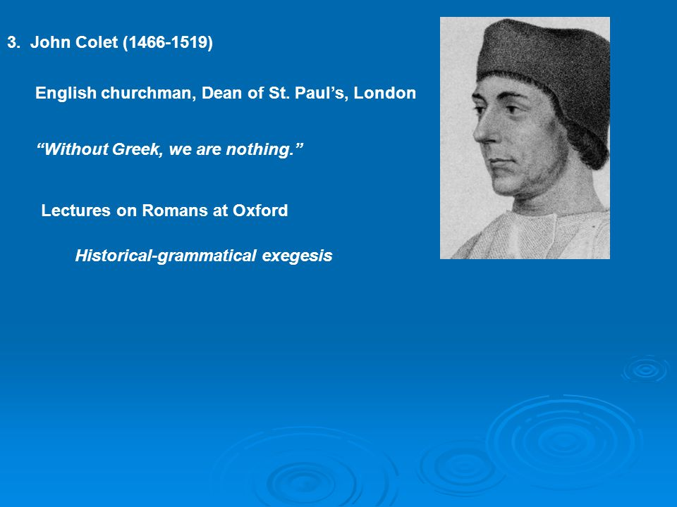 3. John Colet (1466-1519) English churchman, Dean of St.