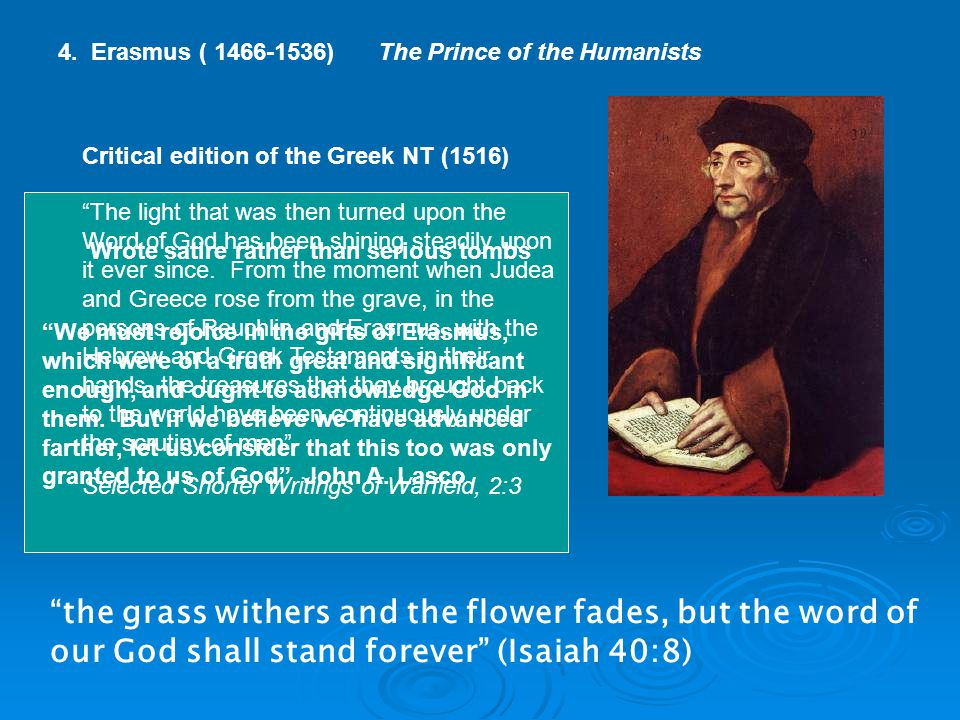 """4. Erasmus ( 1466-1536)The Prince of the Humanists Critical edition of the Greek NT (1516) """"The light that was then turned upon the Word of God has be"""