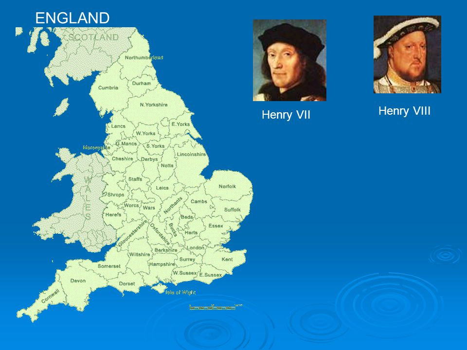 ENGLAND Henry VII Henry VIII