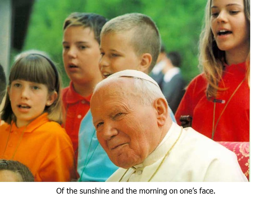 Of the sunshine and the morning on one's face.