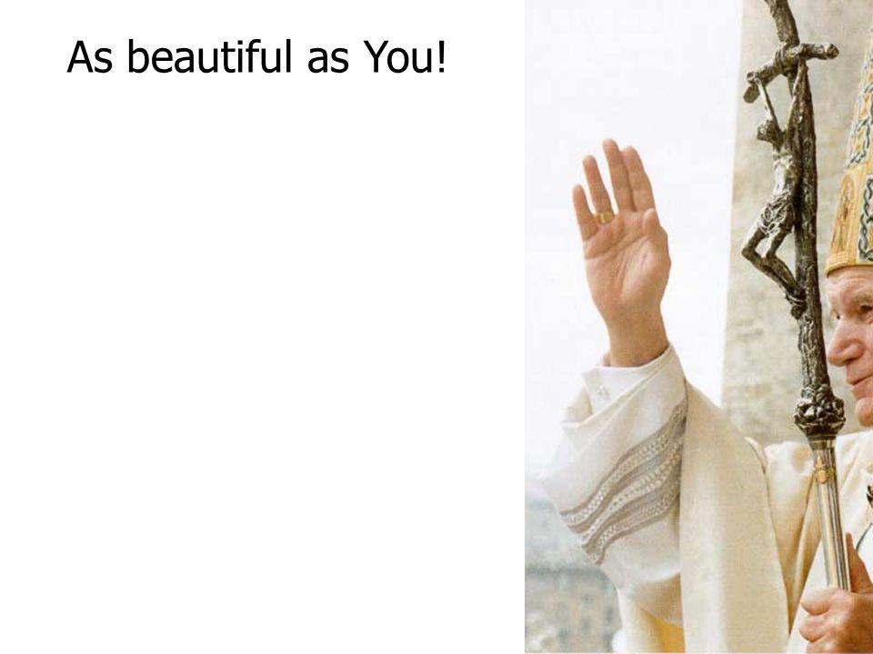 As beautiful as You!
