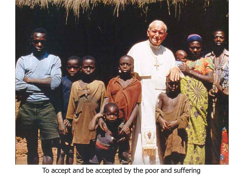 To accept and be accepted by the poor and suffering