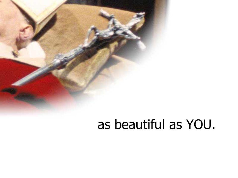 as beautiful as YOU.