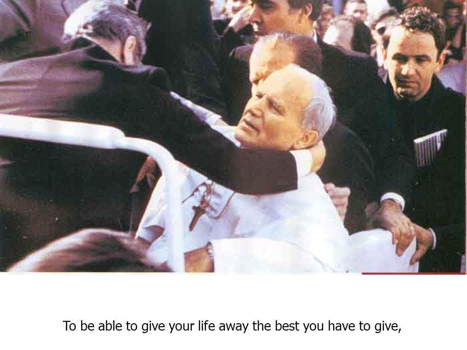 To be able to give your life away the best you have to give,