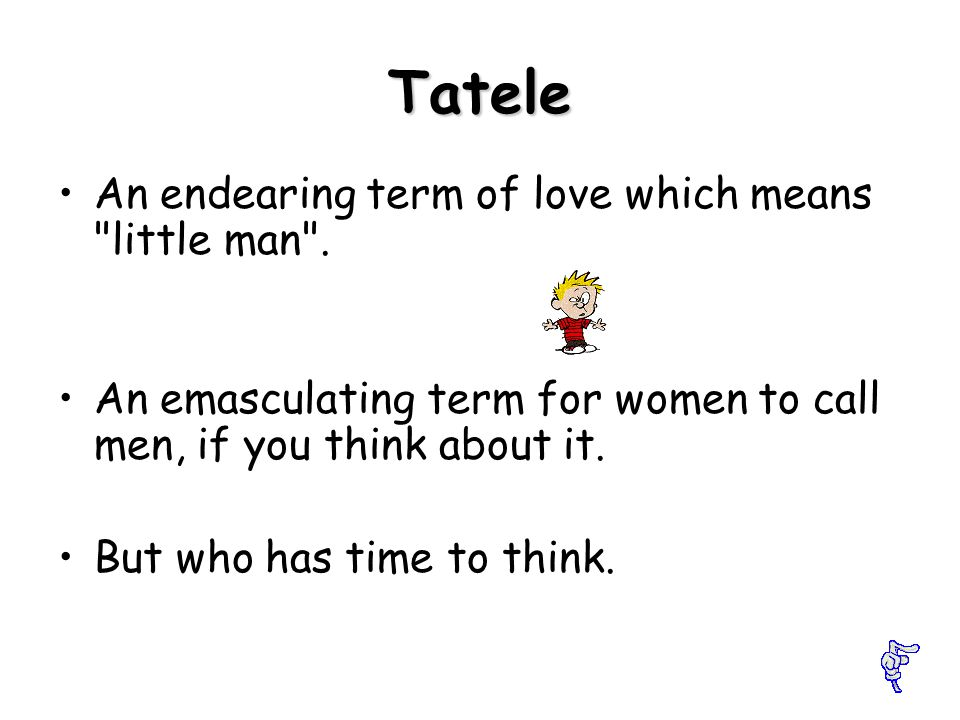 Tatele An endearing term of love which means little man .