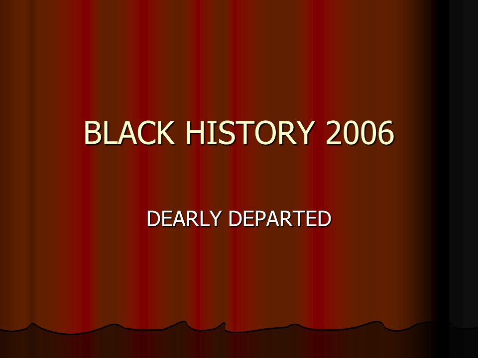 BLACK HISTORY 2006 DEARLY DEPARTED