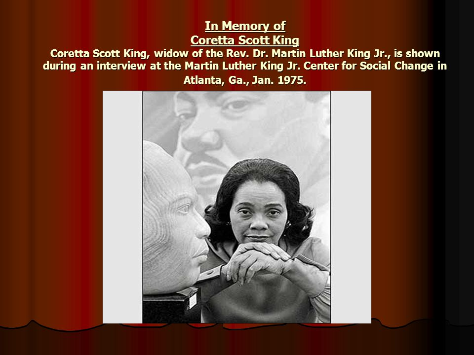 In Memory of Coretta Scott King Coretta Scott King, widow of the Rev.