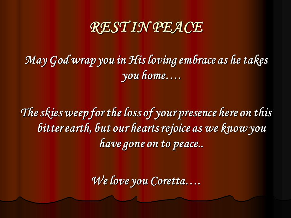 REST IN PEACE May God wrap you in His loving embrace as he takes you home….