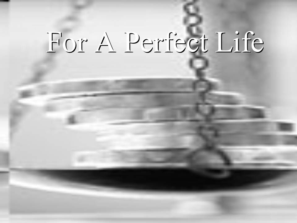 For A Perfect Life