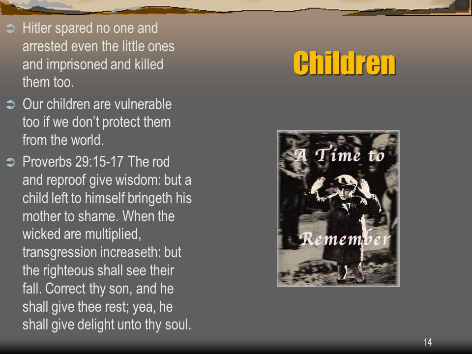 14 Children  Hitler spared no one and arrested even the little ones and imprisoned and killed them too.