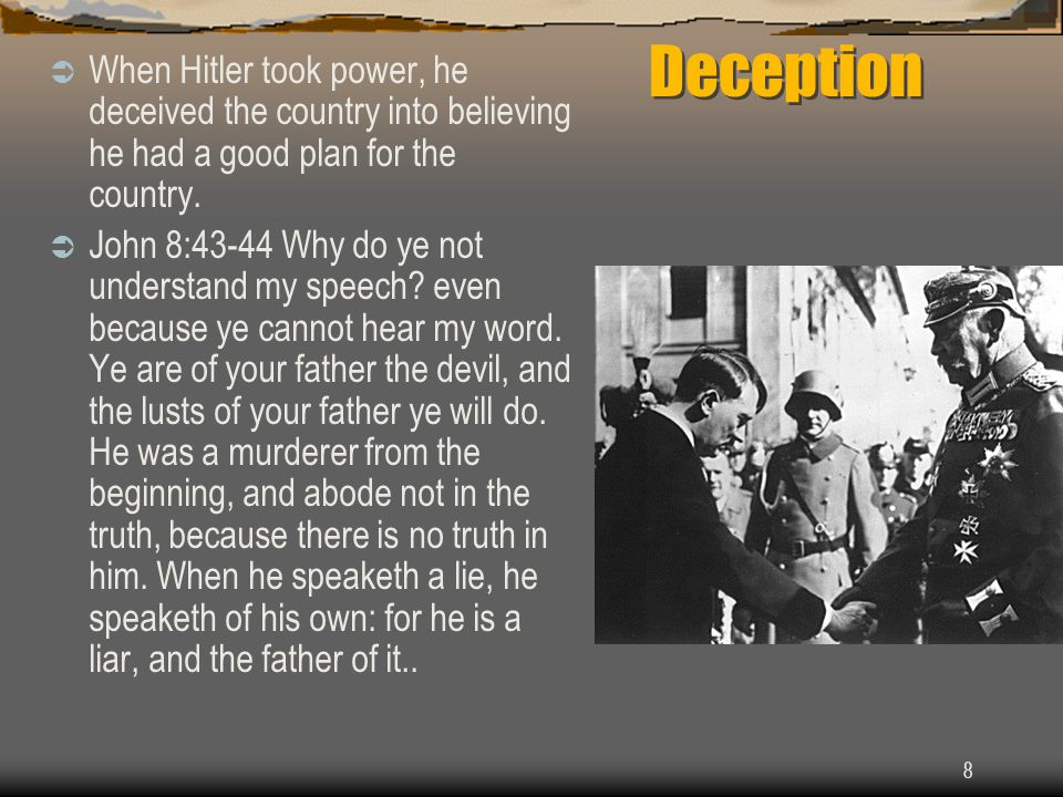8 Deception  When Hitler took power, he deceived the country into believing he had a good plan for the country.