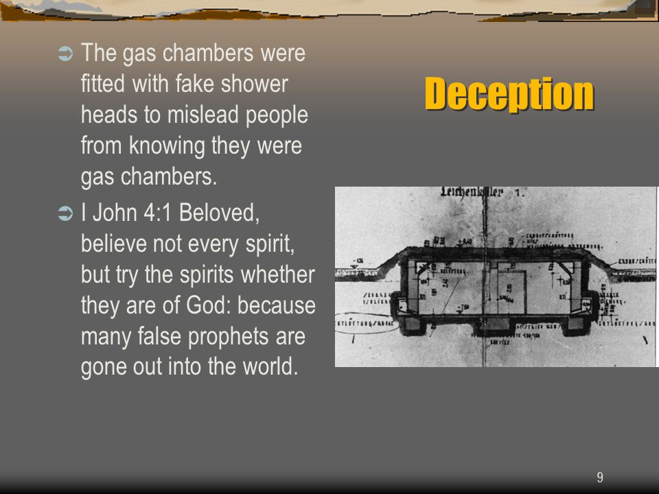 9 Deception  The gas chambers were fitted with fake shower heads to mislead people from knowing they were gas chambers.