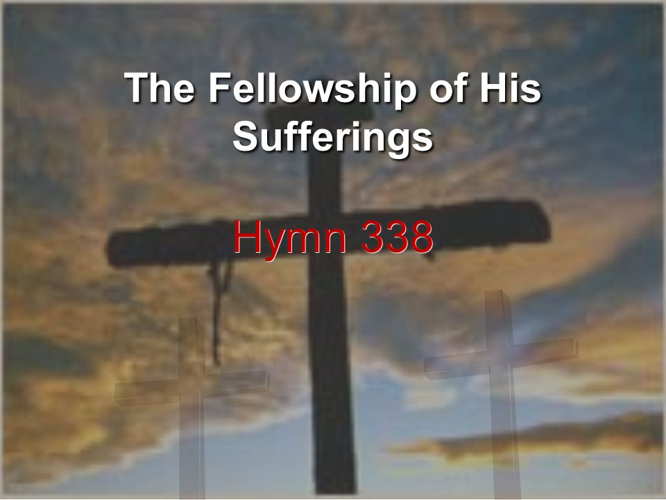 The Fellowship of His Sufferings Hymn 338