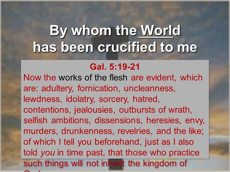 By whom the World has been crucified to me World.Heb.