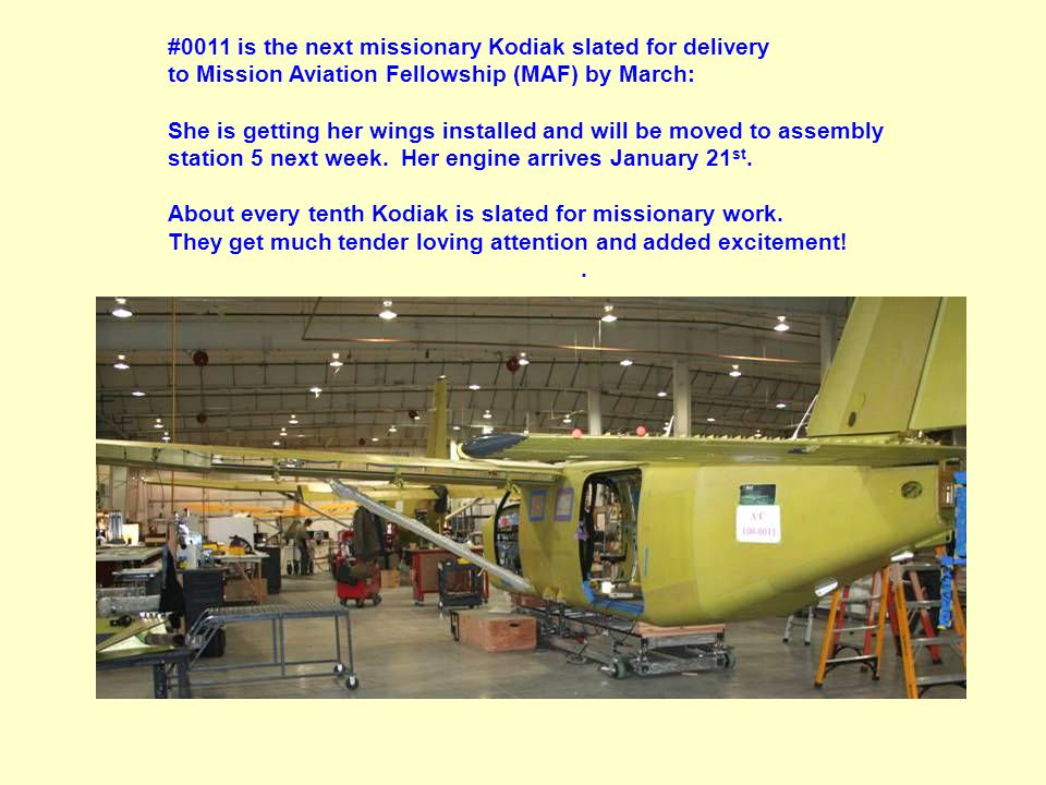 #0011 is the next missionary Kodiak slated for delivery to Mission Aviation Fellowship (MAF) by March: She is getting her wings installed and will be moved to assembly station 5 next week.