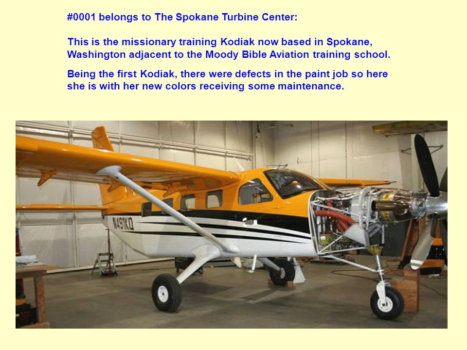 #0001 belongs to The Spokane Turbine Center: This is the missionary training Kodiak now based in Spokane, Washington adjacent to the Moody Bible Aviation training school.