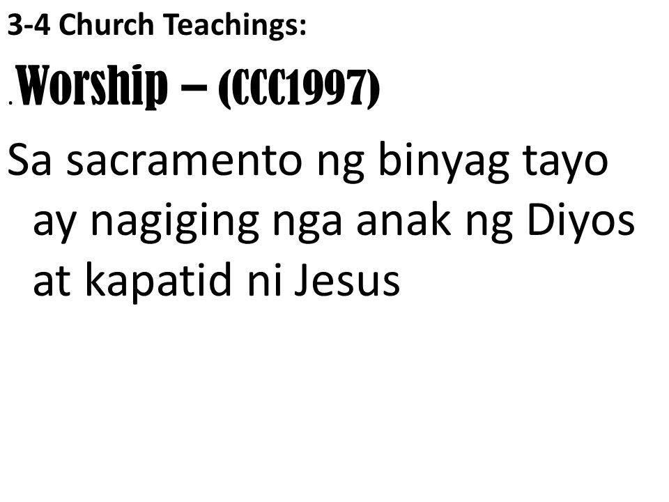 3-4 Church Teachings : Moral – (CCC2219) Tayo ay nagiging mga tunay na anak ng Diyos at kapatid ni Jesus kapag may pagmamahal tayo sa bawat- isa.