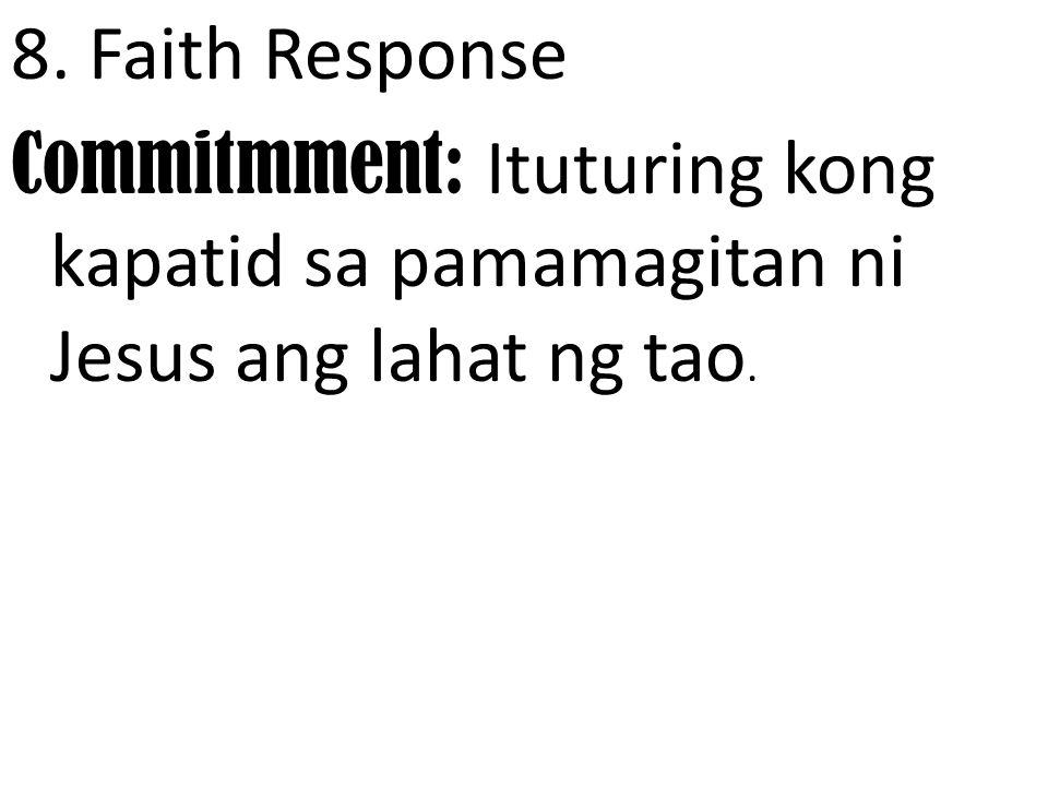 8. Faith Response Celebration: Song: Welcome to the family Prayer: Ama Namin