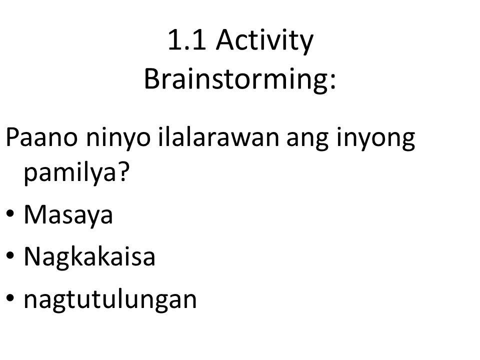 1.1 Activity Brainstorming: Sa anong paraan at nasabi ninyo na nagtutulungan ang inyong pamilya?