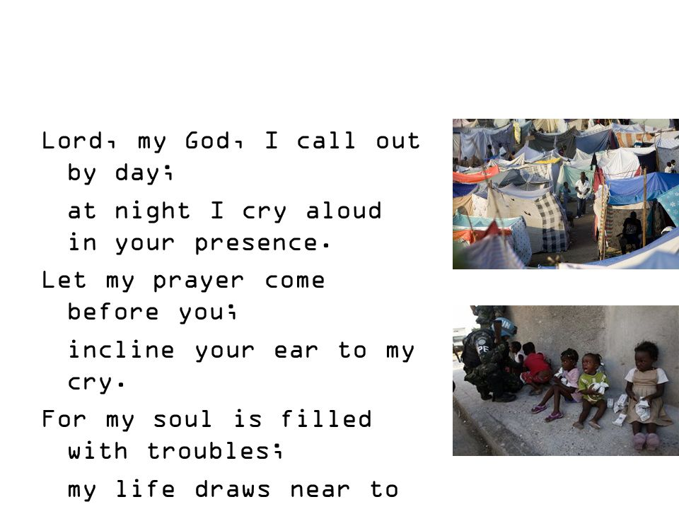 Lord, my God, I call out by day; at night I cry aloud in your presence.