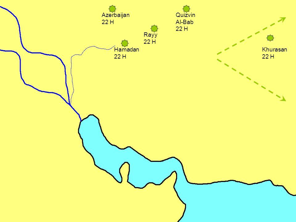 Hamadan 22 H Rayy 22 H Azerbaijan 22 H Quizvin Al-Bab 22 H Khurasan 22 H