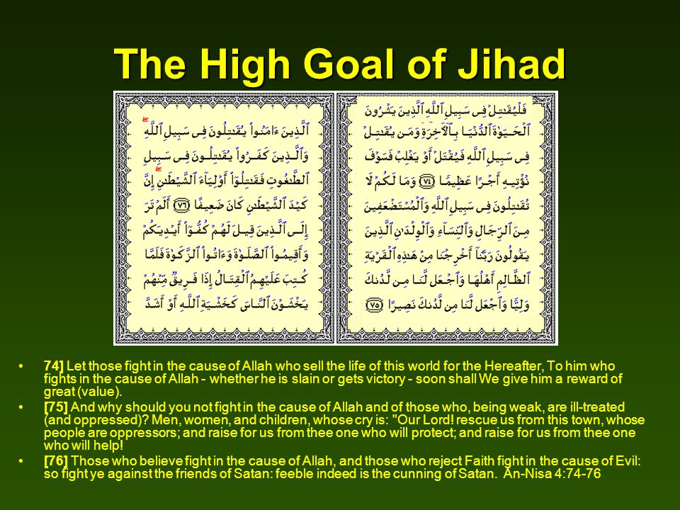 The High Goal of Jihad 74] Let those fight in the cause of Allah who sell the life of this world for the Hereafter, To him who fights in the cause of