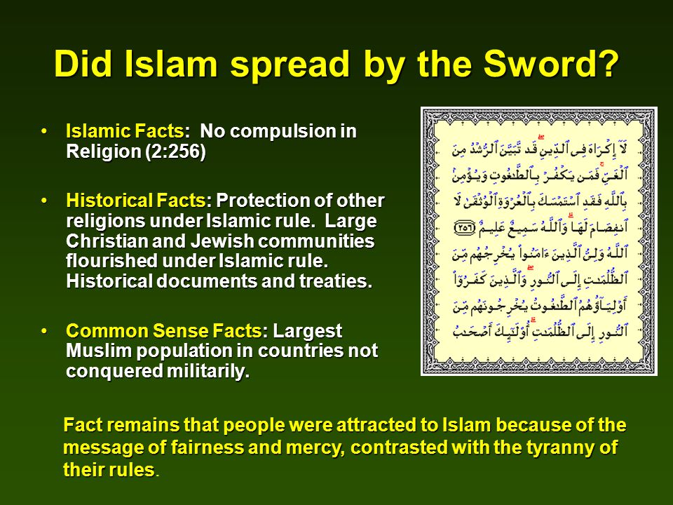 Did Islam spread by the Sword? Islamic Facts: No compulsion in Religion (2:256)Islamic Facts: No compulsion in Religion (2:256) Historical Facts: Prot