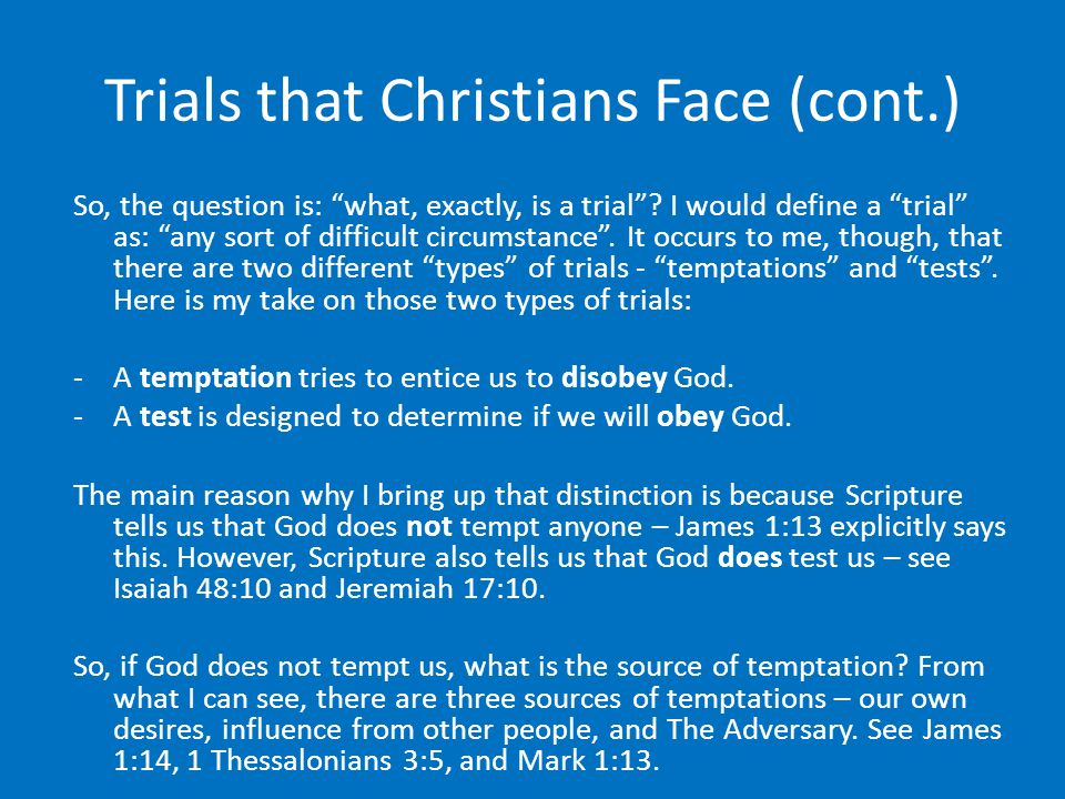 Trials that Christians Face (cont.) So, the question is: what, exactly, is a trial .