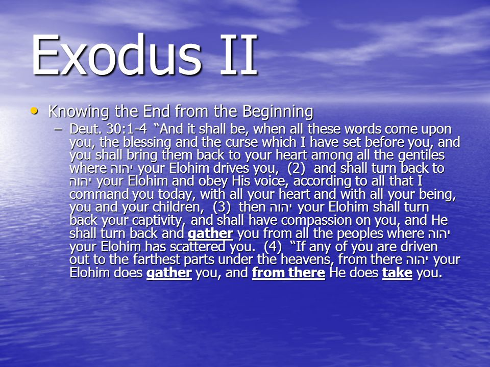 Exodus II Knowing the End from the Beginning Knowing the End from the Beginning –Deut.