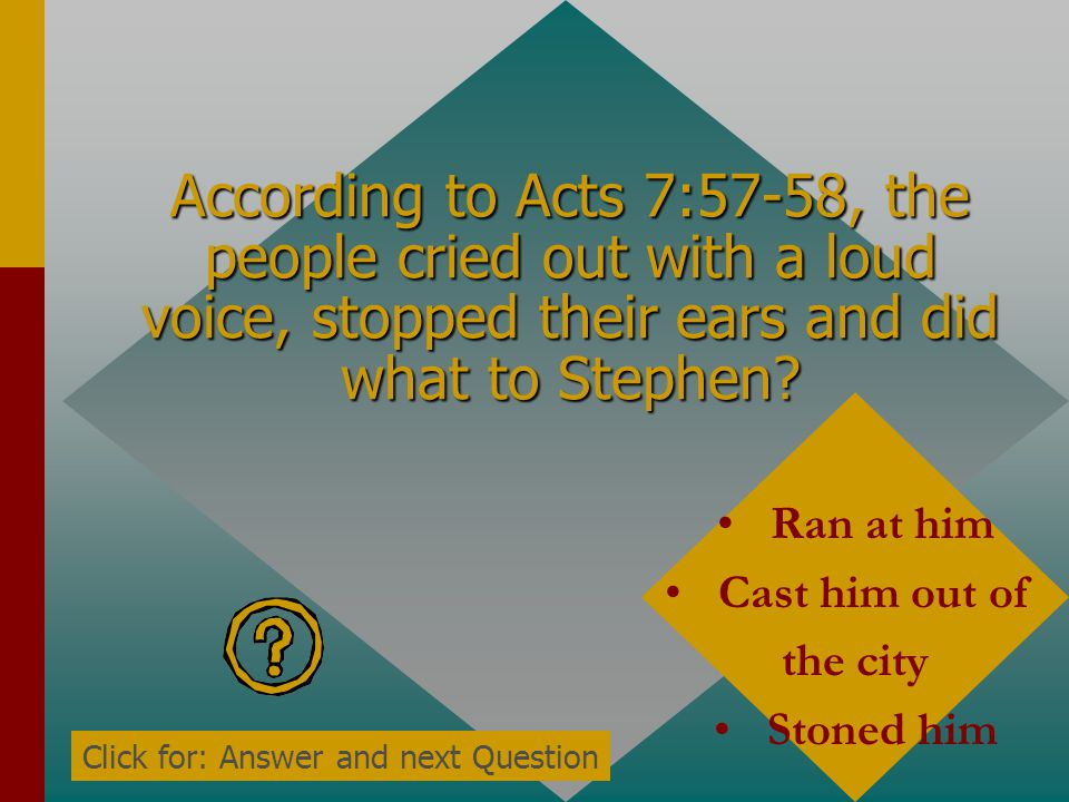 According to Acts 7:56, Stephen said he saw the heavens opened and who standing at the right hand of God? The Son of Man Click for: Answer and next Qu