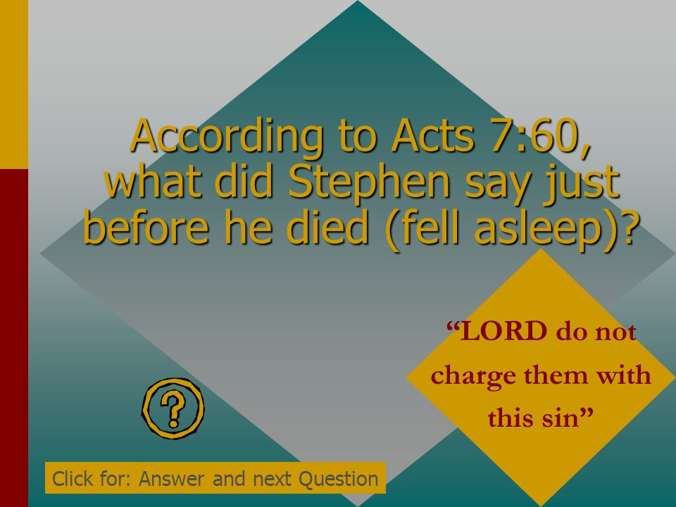"According to Acts 7:59, what was Stephen saying as he called on God while they were stoning him? ""LORD Jesus, receive my spirit"" Click for: Answer and"