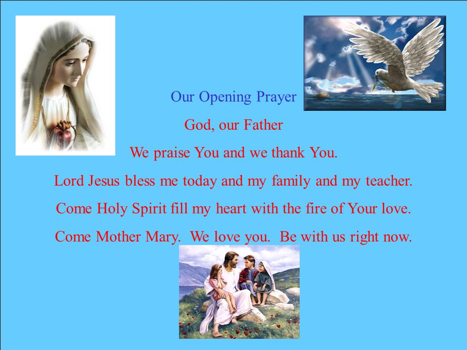 Our Opening Prayer God, our Father We praise You and we thank You.